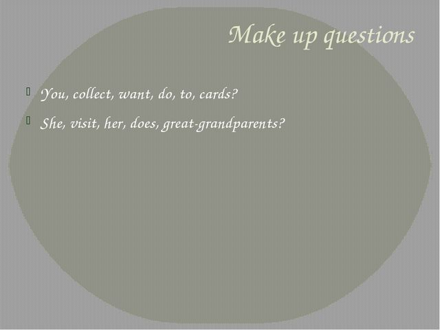 Make up questions You, collect, want, do, to, cards? She, visit, her, does, g...