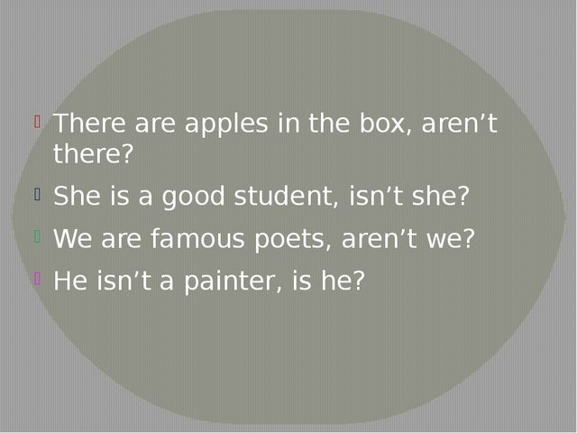 There are apples in the box, aren't there? She is a good student, isn't she?...