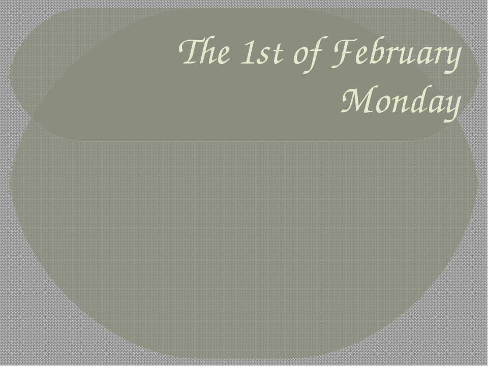 The 1st of February Monday
