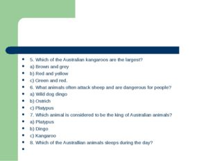 5. Which of the Australian kangaroos are the largest? a) Brown and grey b) Re
