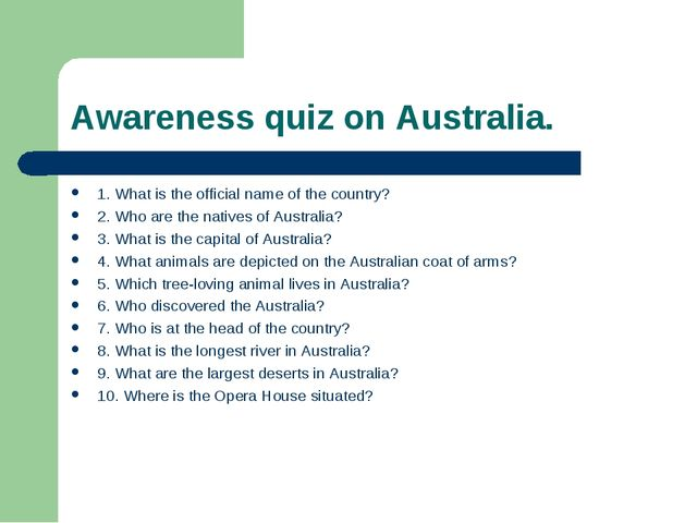 Awareness quiz on Australia. 1. What is the official name of the country? 2....