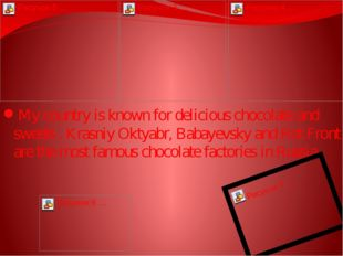 My country is known for delicious chocolate and sweets . Krasniy Oktyabr, Bab