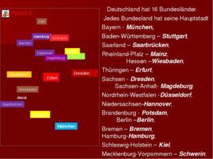 Deutschland hat 16 Bundesländer. Jedes Bundesland hat seine Hauptstadt Bayer