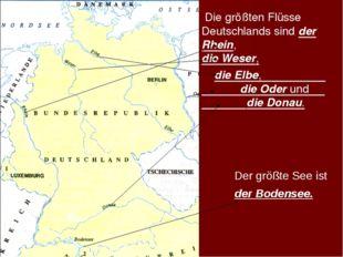 Die größten Flüsse Deutschlands sind der Rhein, die Weser, die Elbe, die Ode