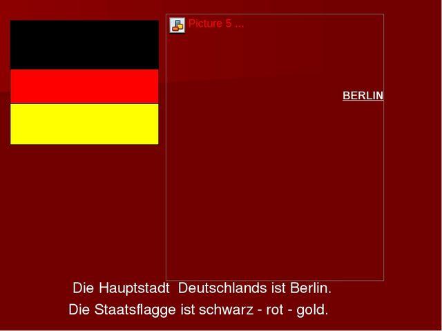 Die Hauptstadt Deutschlands ist Berlin. Die Staatsflagge ist schwarz - rot -...