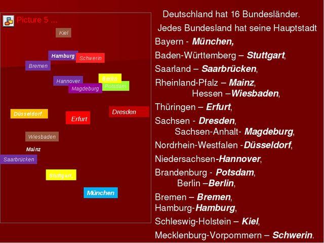 Deutschland hat 16 Bundesländer. Jedes Bundesland hat seine Hauptstadt Bayer...
