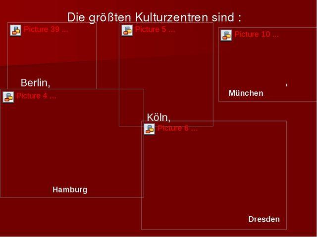Die größten Kulturzentren sind : Berlin, Köln, , München Hamburg Dresden