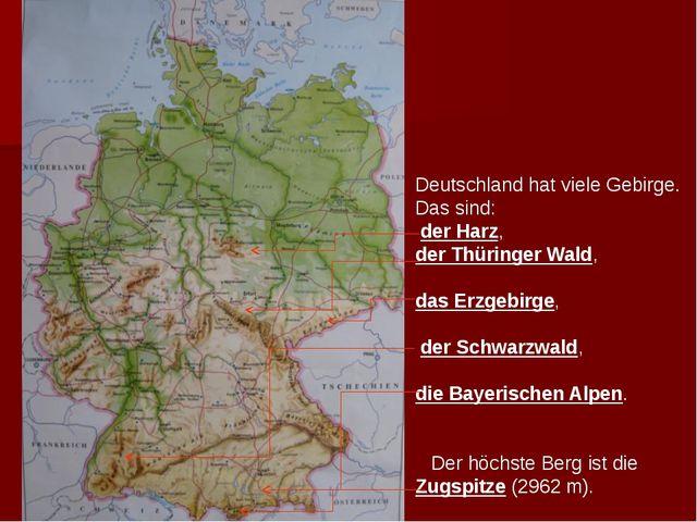 Deutschland hat viele Gebirge. Das sind: der Harz, der Thüringer Wald, das E...