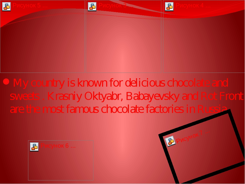 My country is known for delicious chocolate and sweets . Krasniy Oktyabr, Bab...