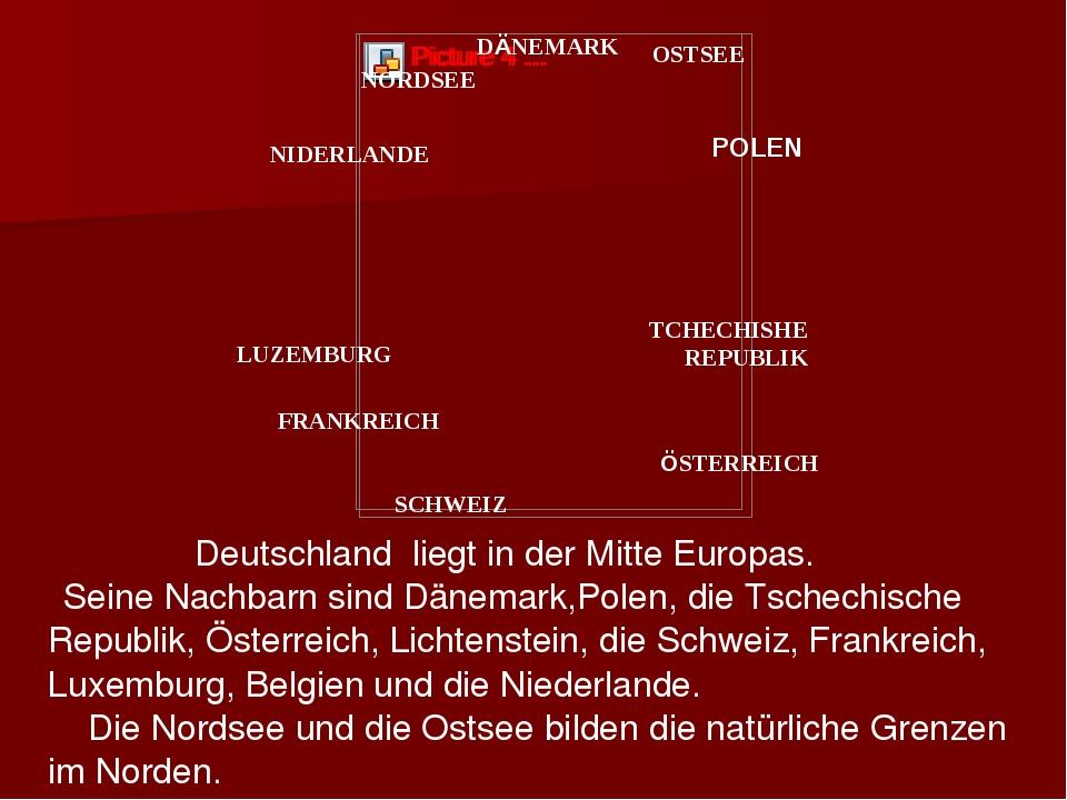 Deutschland liegt in der Mitte Europas. Seine Nachbarn sind Dänemark,Polen,...