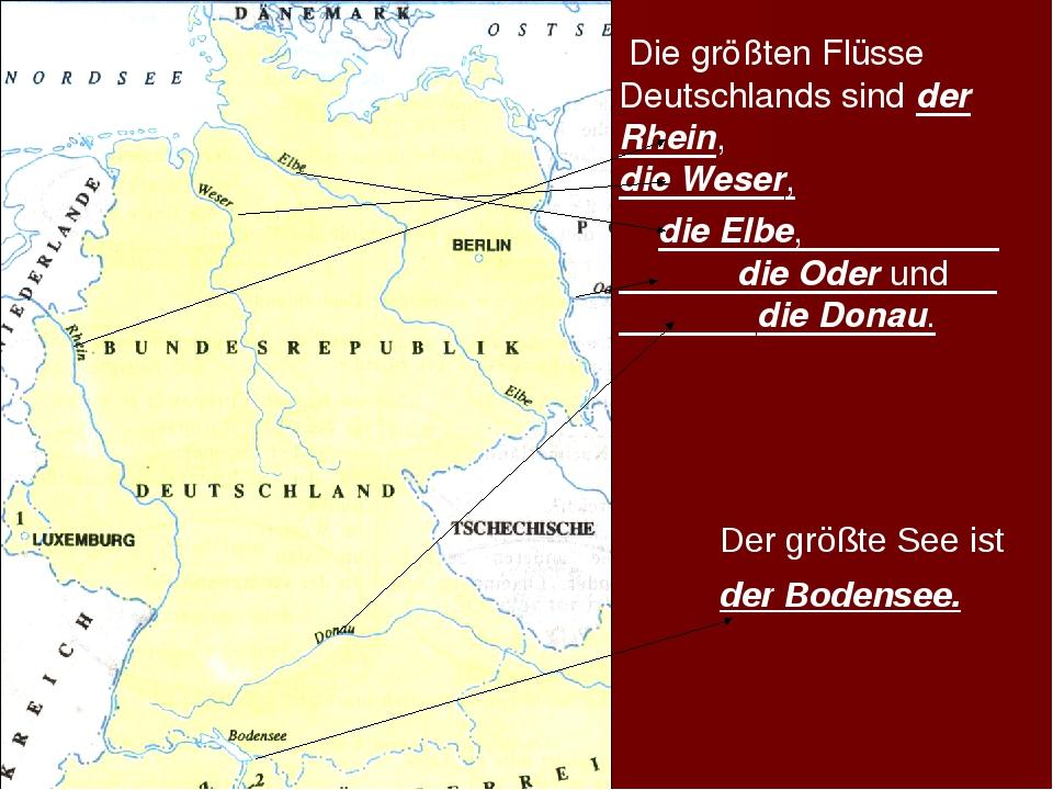 Die größten Flüsse Deutschlands sind der Rhein, die Weser, die Elbe, die Ode...