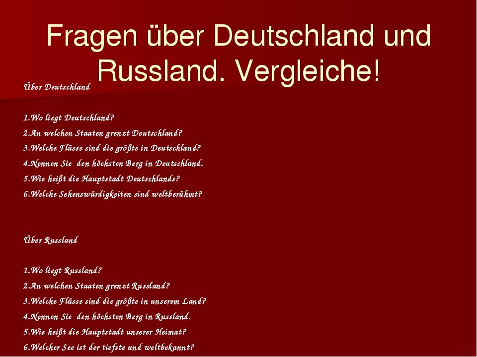 Fragen über Deutschland und Russland. Vergleiche! Über Deutschland 1.Wo liegt...