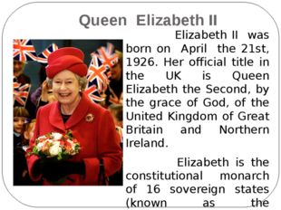 Queen Elizabeth II Elizabeth II was born on April the 21st, 1926. Her offici