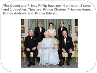 The Queen and Prince Philip have got 4 children: 3 sons and 1 daughter. They