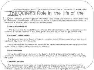The Queen's Role in the life of the UK Although the Queen has no longer a po