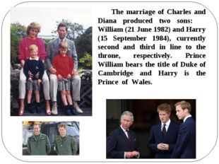 The marriage of Charles and Diana produced two sons: William (21 June 1982)