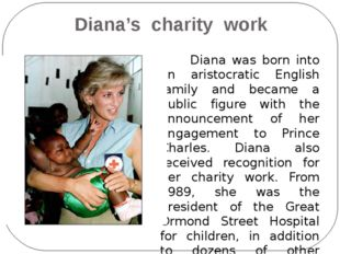 Diana's charity work Diana was born into an aristocratic English family and