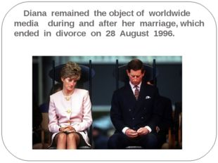 Diana remained the object of worldwide media during and after her marriage,