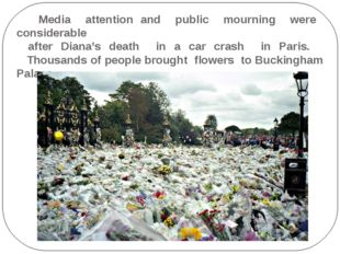 Media attention and public mourning were considerable after Diana's death in
