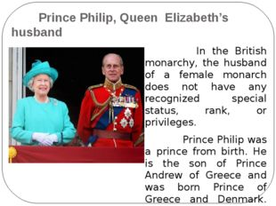 Prince Philip, Queen Elizabeth's husband In the British monarchy, the husban
