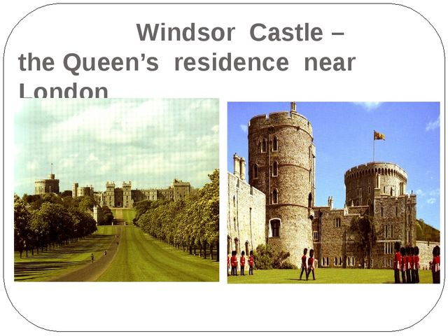 Windsor Castle – the Queen's residence near London