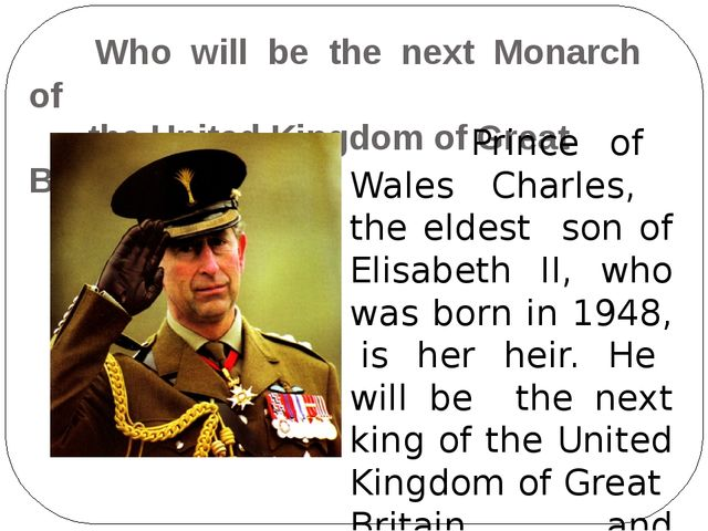 Who will be the next Monarch of the United Kingdom of Great Britain? Prince...