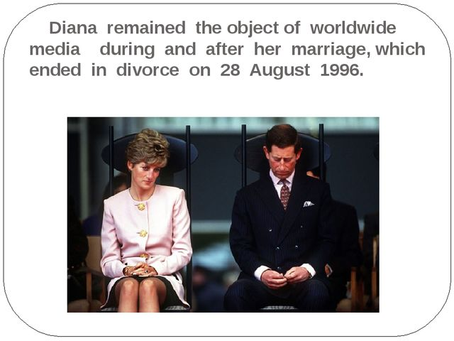 Diana remained the object of worldwide media during and after her marriage,...