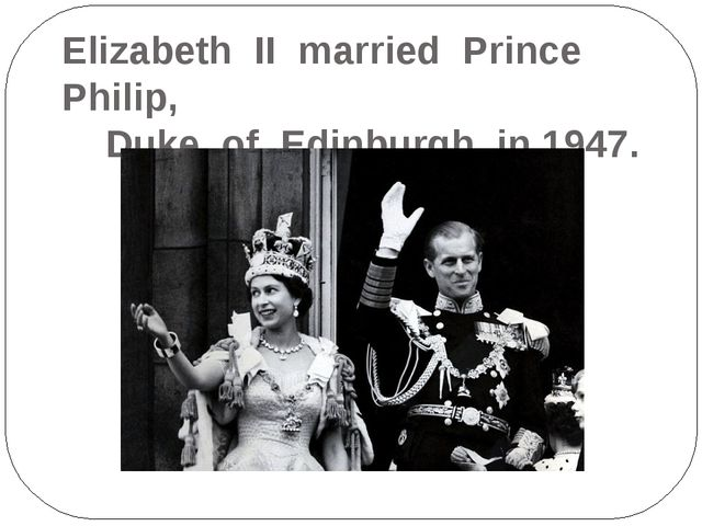 Elizabeth II married Prince Philip, Duke of Edinburgh, in 1947.