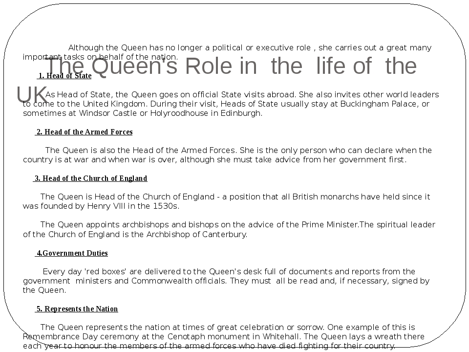 The Queen's Role in the life of the UK Although the Queen has no longer a po...