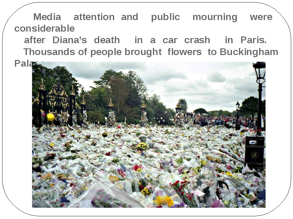 Media attention and public mourning were considerable after Diana's death in...