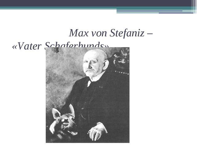 Max von Stefaniz – «Vater Schaferhunds».