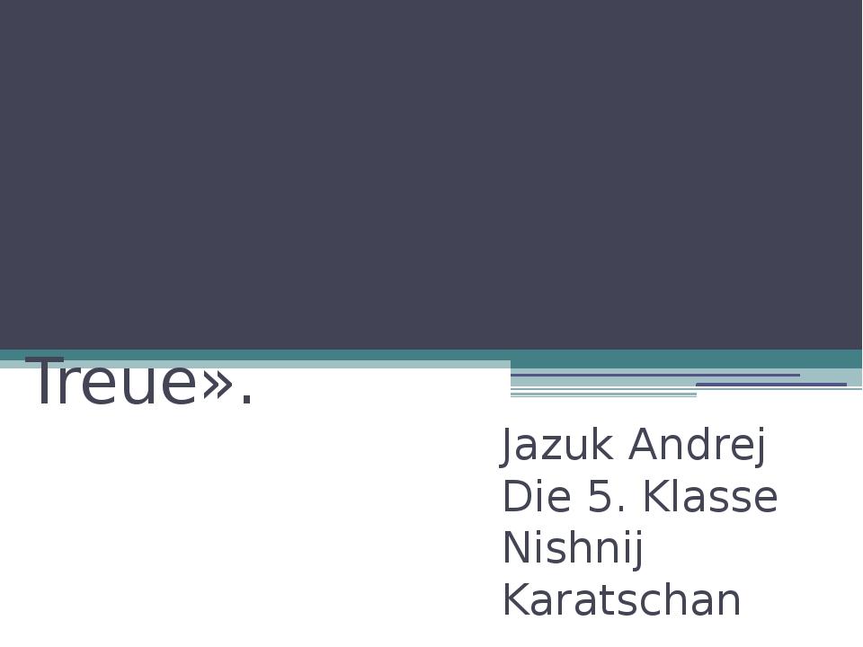 « Hunde. Mut. Zärtlichkeit. Treue». Jazuk Andrej Die 5. Klasse Nishnij Karat...