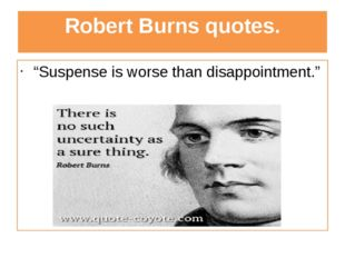 """Robert Burns quotes. """"Suspense is worse than disappointment."""""""