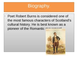 Biography. Poet Robert Burns is considered one of the most famous characters