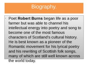 Biography. Poet Robert Burns began life as a poor farmer but was able to chan