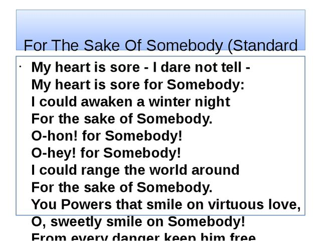 For The Sake Of Somebody (Standard English Translation) My heart is sore - I...