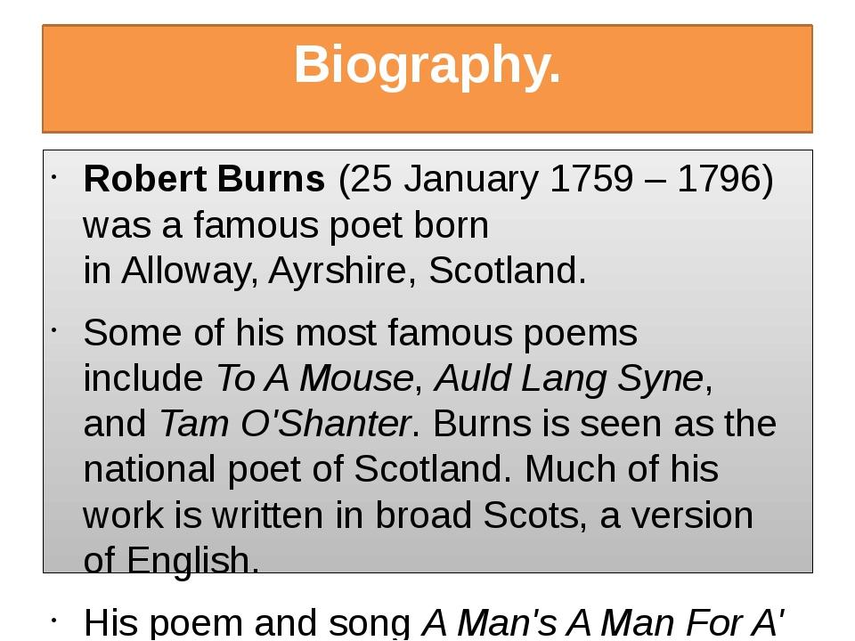 Biography. Robert Burns(25 January 1759 – 1796) was a famouspoetborn inAl...