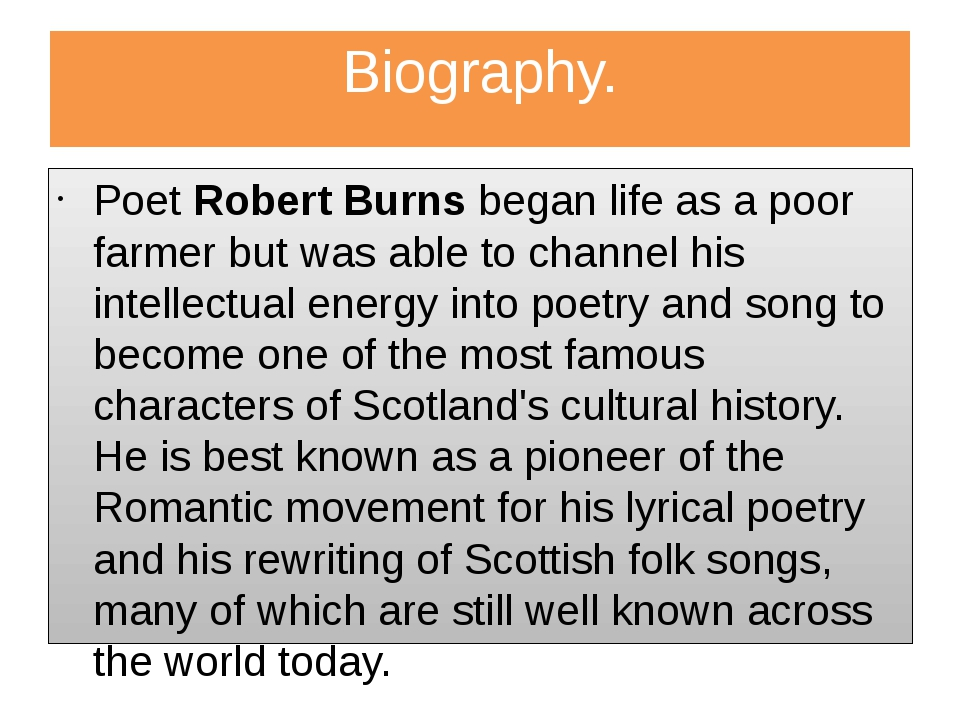 Biography. Poet Robert Burns began life as a poor farmer but was able to chan...