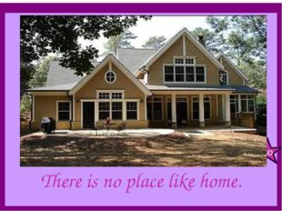 There is no place like home. GO