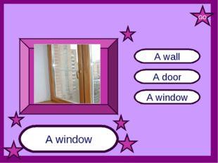 A window A door A wall A window GO