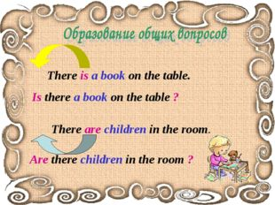 There is a book on the table. Is there a book on the table ? There are childr