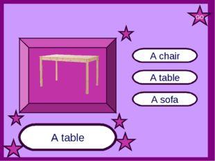 A table A sofa A chair A table GO