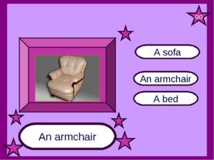 An armchair A sofa A bed An armchair GO