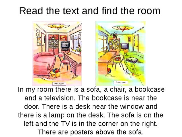 Read the text and find the room In my room there is a sofa, a chair, a bookca...