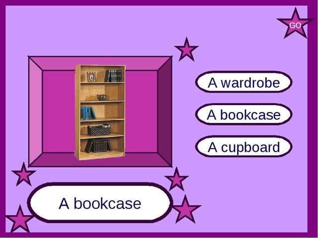 A bookcase A cupboard A wardrobe A bookcase GO