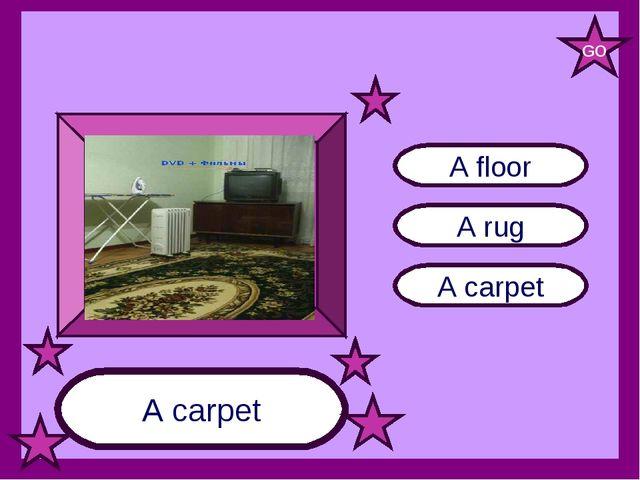 A carpet A rug A floor A carpet GO