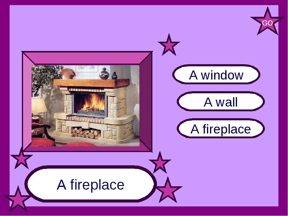 A fireplace A wall A window A fireplace GO