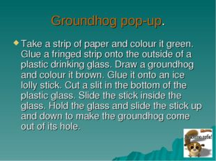 Groundhog pop-up. Take a strip of paper and colour it green. Glue a fringed s