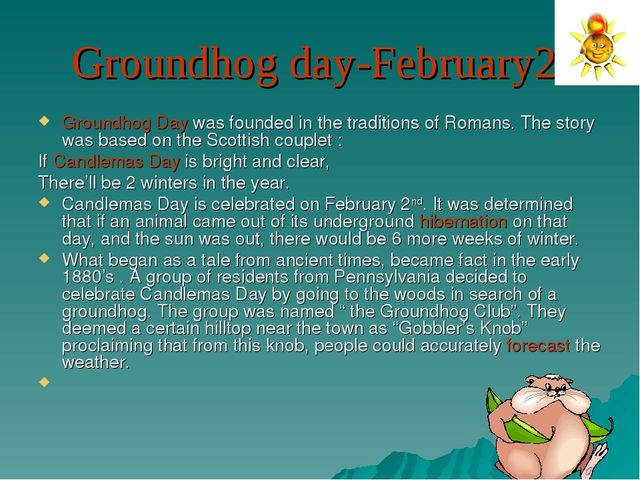 Groundhog day-February2. Groundhog Day was founded in the traditions of Roman...
