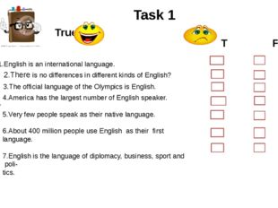 True False 1.English is an international language. 2.There is no differences